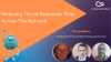 Reducing Threat Response Time Across The Network