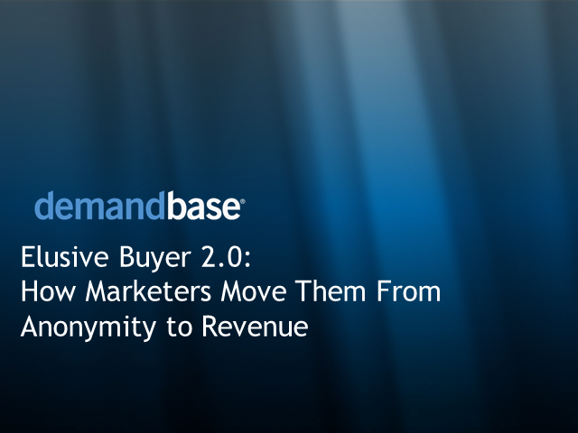 Elusive Buyer 2.0: How Marketers Move Them from Anonymity to Revenue
