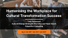 Humanising the Workplace for Cultural Transformation Success
