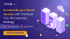 Accelerate your Cloud Journey with Container First Microservices Strategy