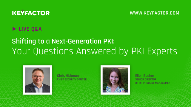 Shifting to a Next-Generation PKI: Your Questions Answered by PKI Experts