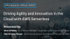 Driving Agility and Innovation in the Cloud with AWS Serverless