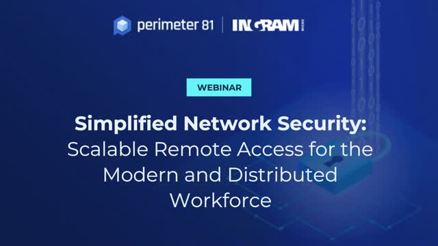 Simplifying Network Security for the Modern and Distributed Workforce