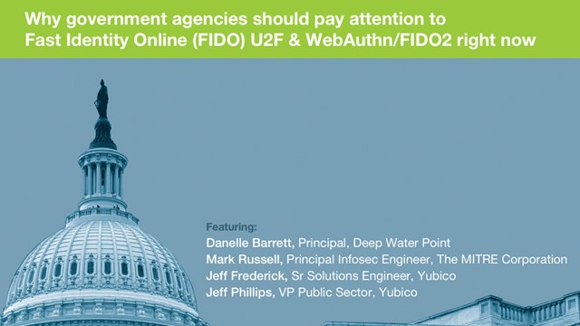 Why govt. agencies should pay attention to FIDO U2F and WebAuthn/FIDO2 right now
