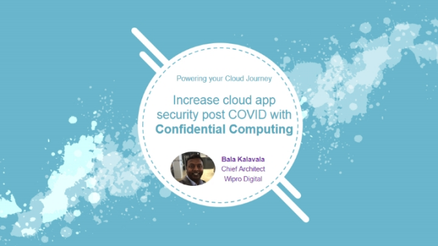 Increase cloud app security post COVID with Confidential Computing