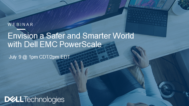 A Safer and Smarter World with Dell EMC PowerScale