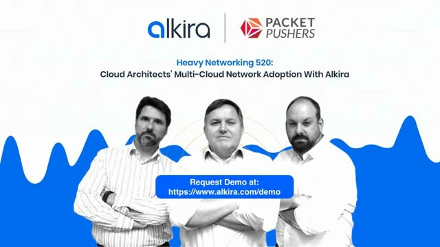 Heavy Networking 520: Cloud Architects' Multi-Cloud Network Adoption with Alkira