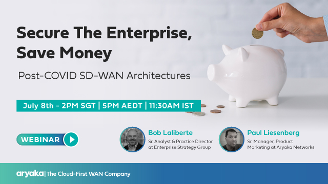 Secure The Enterprise, Save Money: Post-COVID SD-WAN Architectures