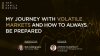 My journey with volatile markets and how to always be prepared
