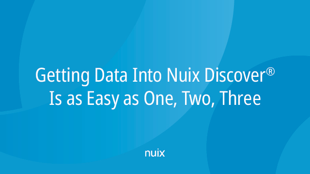 Getting Data Into Nuix Discover Is As Easy As One, Two, Three