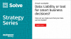 Solve Strategy Series | Data – Liability or tool for smart business decisions?