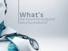 What is the future for Endpoint Security Products?