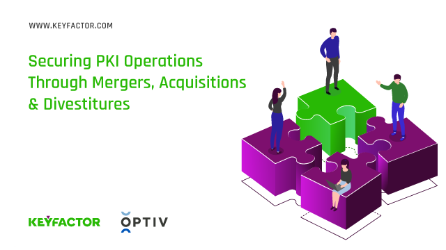 Securing PKI Operations Through Mergers, Acquisitions & Divestitures