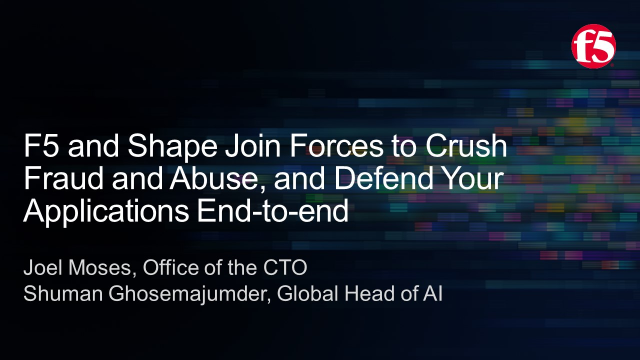 F5 and Shape join forces to crush fraud and abuse, and defend your applications