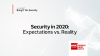 Bring IT On - Security in 2020: Expectations vs. Reality