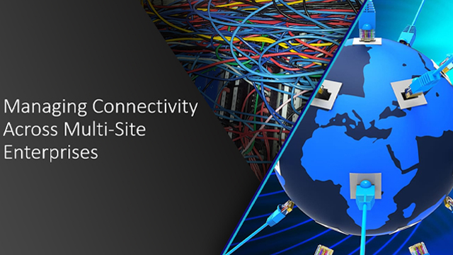 Managing Connectivity Across Multi-Site Enterprises