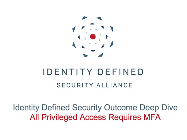 [IDSA] Security Outcome Deep Dives: All privileged access requires MFA