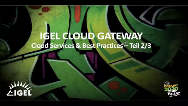 IGEL CLOUD GATEWAY WEBINAR (2/3): TEIL 2 – ICG IN DER CLOUD & BEST PRACTICES