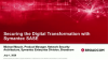 Securing the Digital Transformation with Symantec SASE