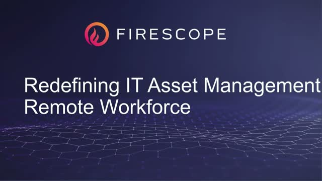 Redefining IT Asset Management for the Remote Workforce