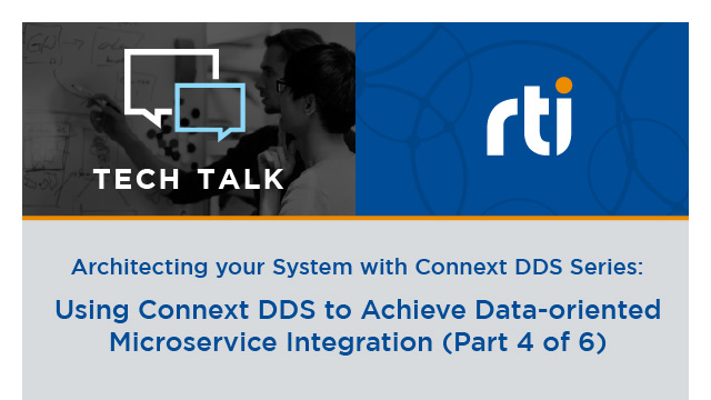 Using Connext DDS to Achieve Data-oriented Microservice Integration, Part 4 of 6