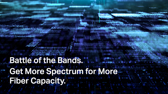 Battle of the Bands. Get More Spectrum for More Fiber Capacity.