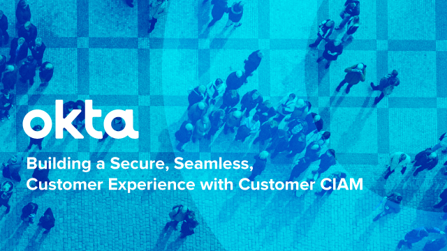 Building a Secure, Seamless, Customer Experience with Customer IAM