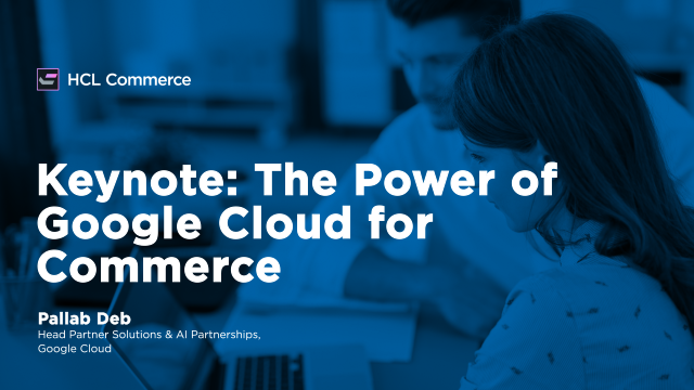 Keynote: The Power of Google Cloud for Commerce