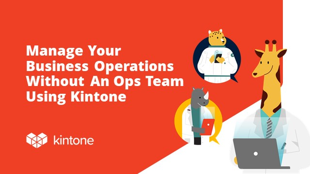 Managing Your Business Operations Without An Ops Team Using Kintone