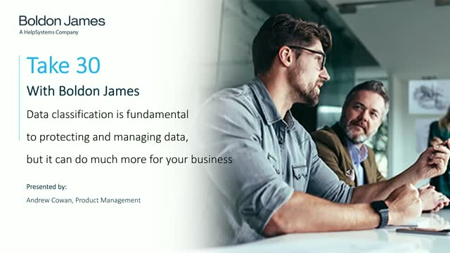 Take 30 with Boldon James: Data classification can do more for your business