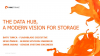 The Data Hub, A Modern Vision for Storage