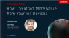 How To Extract More Value from Your IoT Devices