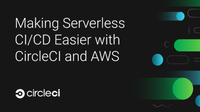 Making Serverless CI/CD Easier with CircleCI and AWS