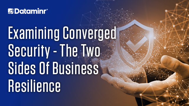 Examining Converged Security – The Two Sides of Business Resilience (EMEA)