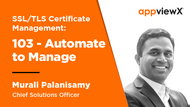 SSL/TLS Certificate Management 103 - Automate to Manage