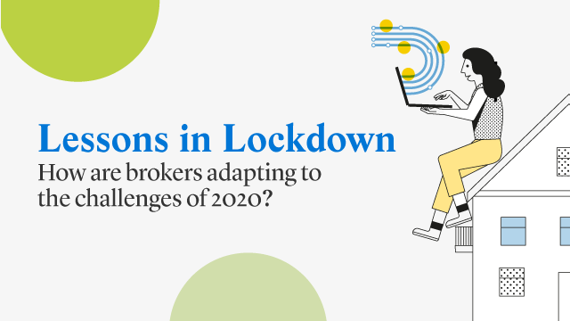 Lessons in Lockdown - How are brokers adapting to the challenges of 2020?