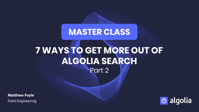 [Master class] 7 ways to get more out of Algolia - Part II