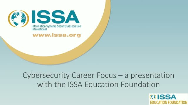 Cybersecurity Career Focus – a presentation with the ISSA Education Foundation
