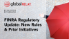 FINRA Regulatory Update: New Rules & Prior Initiatives