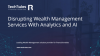 Disrupting Wealth Management Services with Analytics and AI