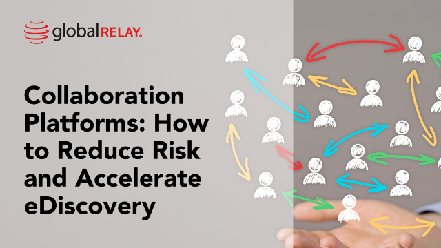 Collaboration Platforms: How to Reduce Risk & Accelerate eDiscovery