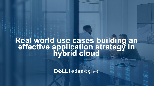 Real world use cases building an effective application strategy in hybrid cloud