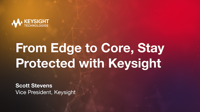 From Edge to Core, Stay Protected with Keysight