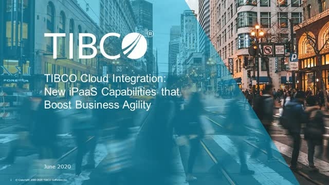 New iPaaS Capabilities that Boost Business Agility - TIBCO Cloud Integration