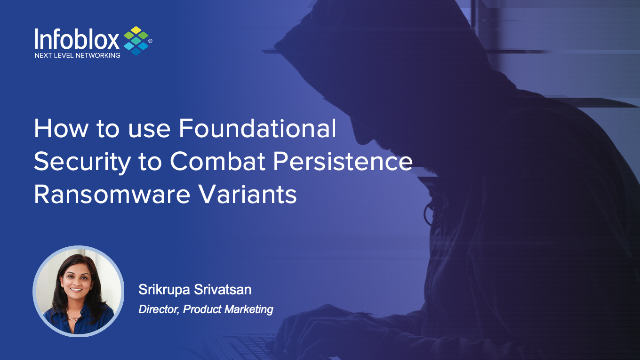 How to use Foundational Security to Combat Persistence Ransomware Variants