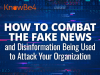 Combat the Fake News and Disinformation Being Used to Attack Your Organization