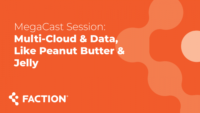 MegaCast Session: Multi-Cloud & Data, Like Peanut Butter & Jelly