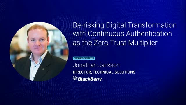 De-risking Digital Transformation: Continuous Authentication &  Zero Trust