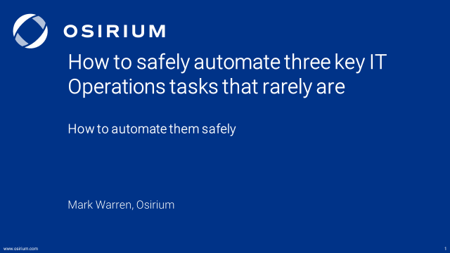 How to safely automate three key IT Operations tasks that rarely are.