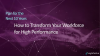 Plan for the Next 10 Years: How to Transform Your Workforce for High Performance